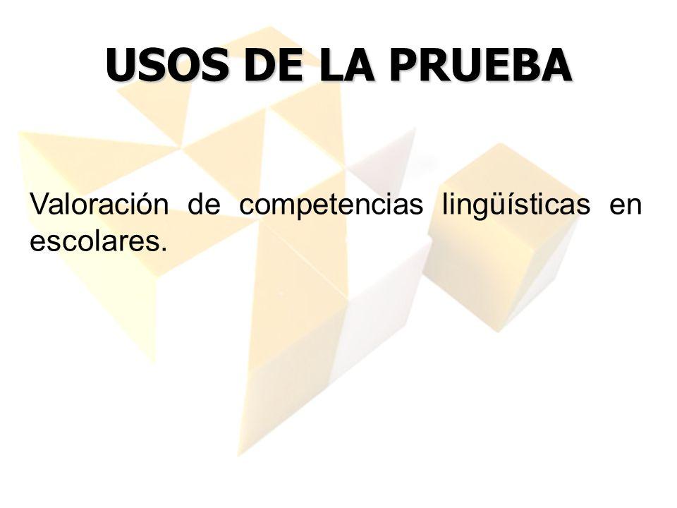 USOS DE LA PRUEBA Valoración de competencias lingüísticas en escolares.