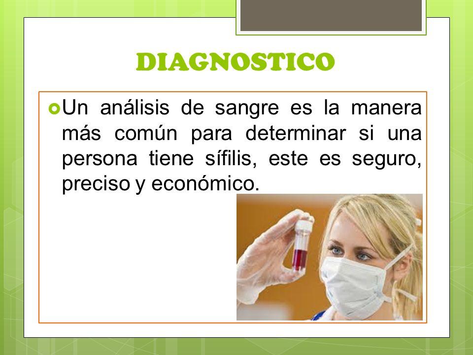 DIAGNOSTICO Un análisis de sangre es la manera más común para determinar si una persona tiene sífilis, este es seguro, preciso y económico.