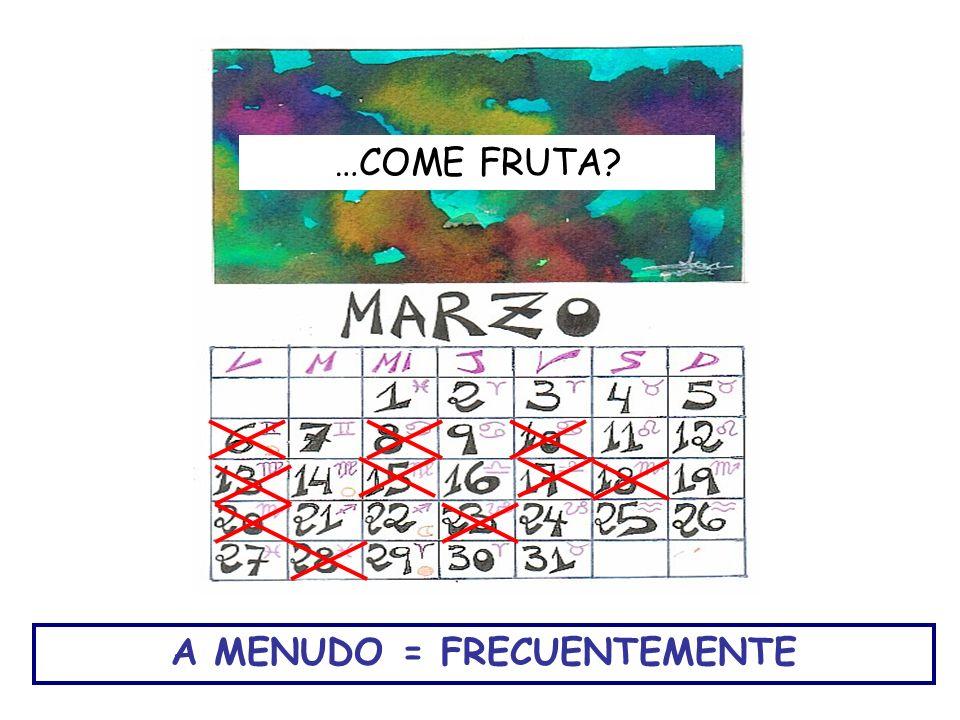 A MENUDO = FRECUENTEMENTE