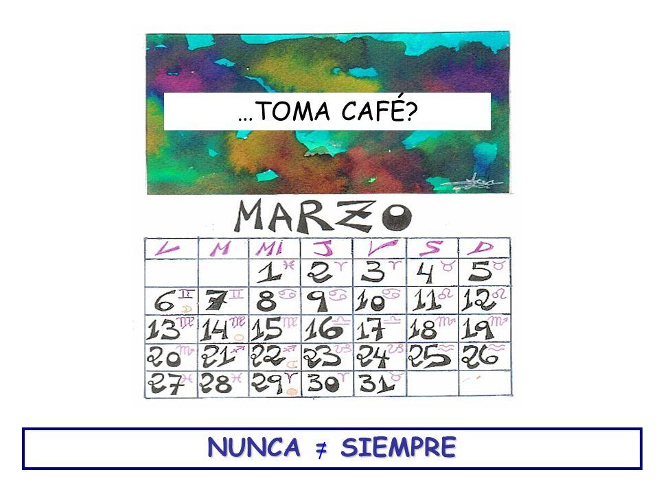 …TOMA CAFÉ NUNCA = SIEMPRE