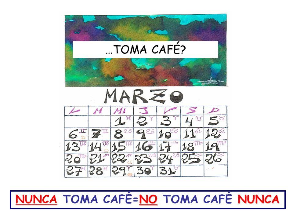 NUNCA TOMA CAFÉ=NO TOMA CAFÉ NUNCA