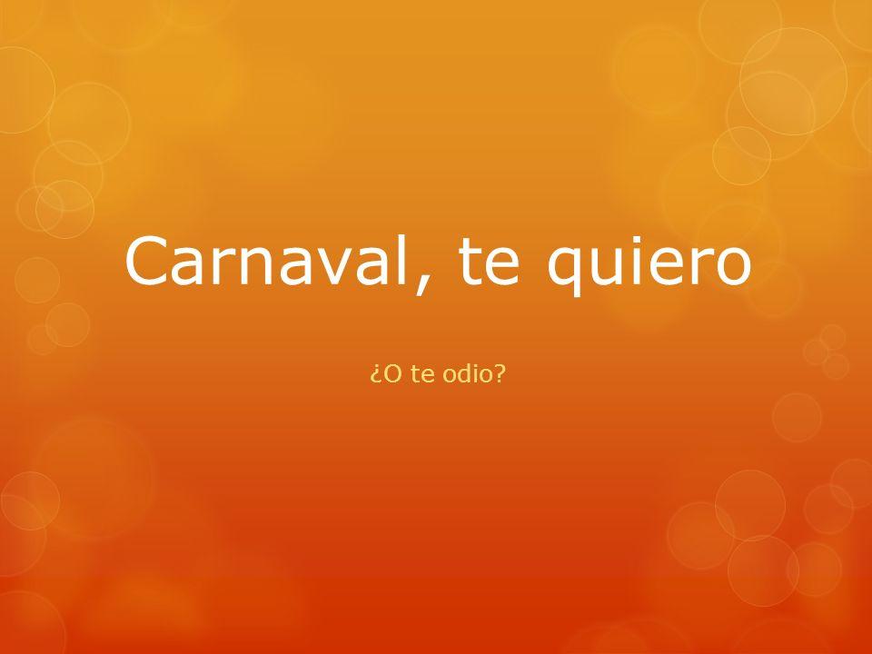 Carnaval, te quiero ¿O te odio