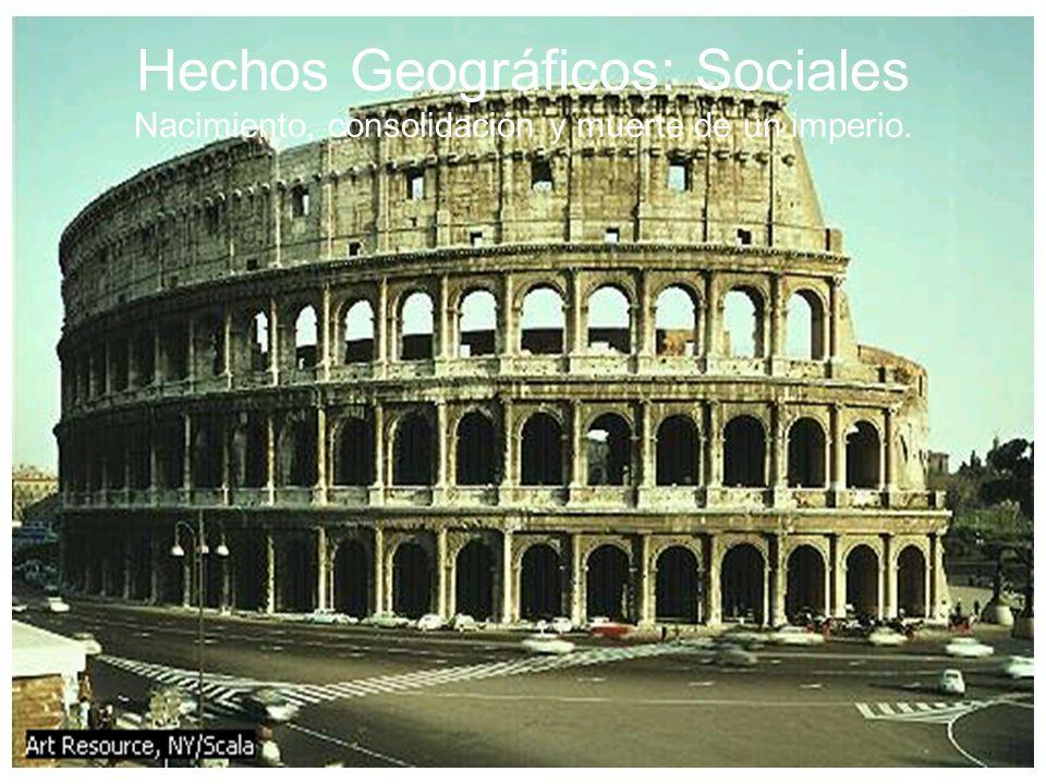Hechos Geográficos: Sociales Nacimiento, consolidación y muerte de un imperio.