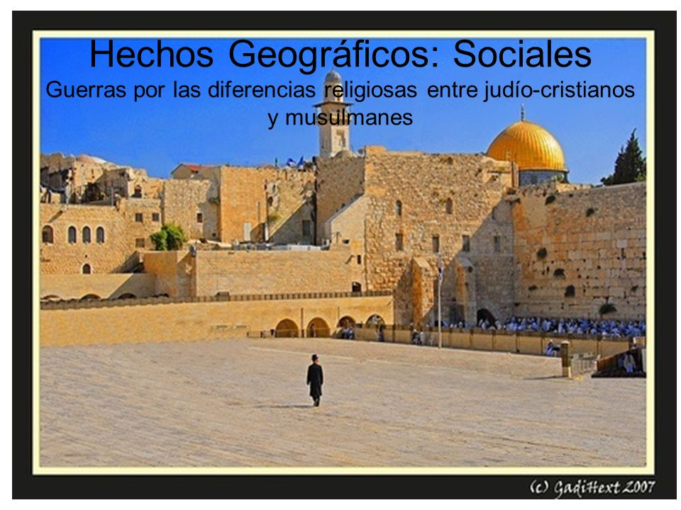 Hechos Geográficos: Sociales Guerras por las diferencias religiosas entre judío-cristianos y musulmanes