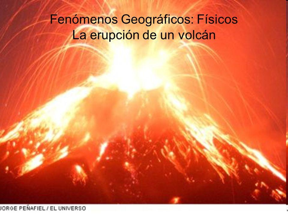 Fenómenos Geográficos: Físicos La erupción de un volcán