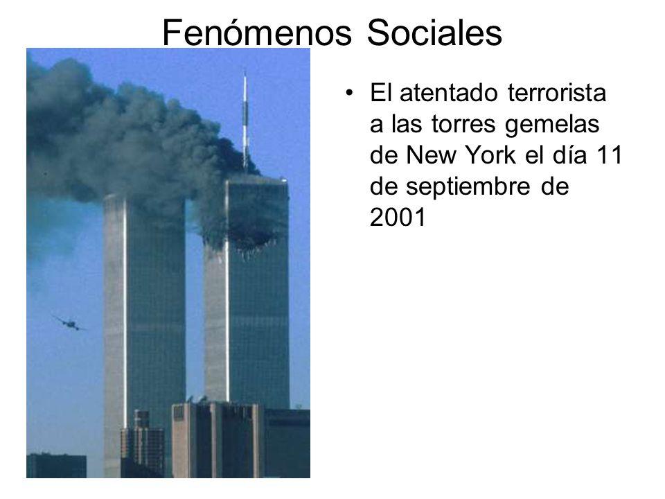 Fenómenos Sociales El atentado terrorista a las torres gemelas de New York el día 11 de septiembre de 2001.