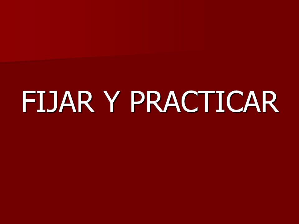 FIJAR Y PRACTICAR
