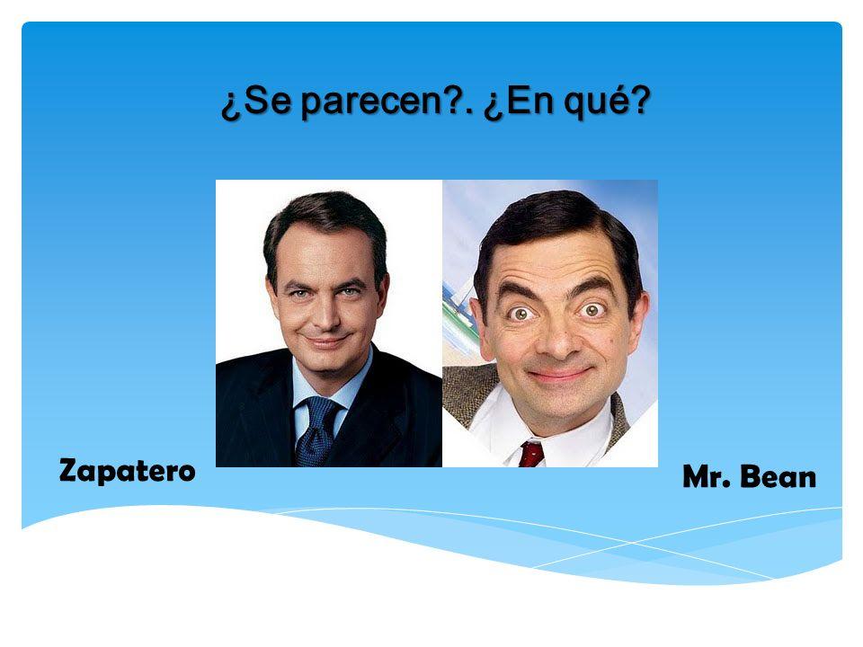 ¿Se parecen . ¿En qué Zapatero Mr. Bean