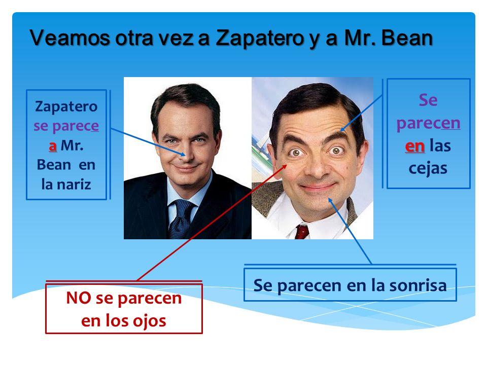 Zapatero se parece a Mr. Bean en la nariz Se parecen en la sonrisa