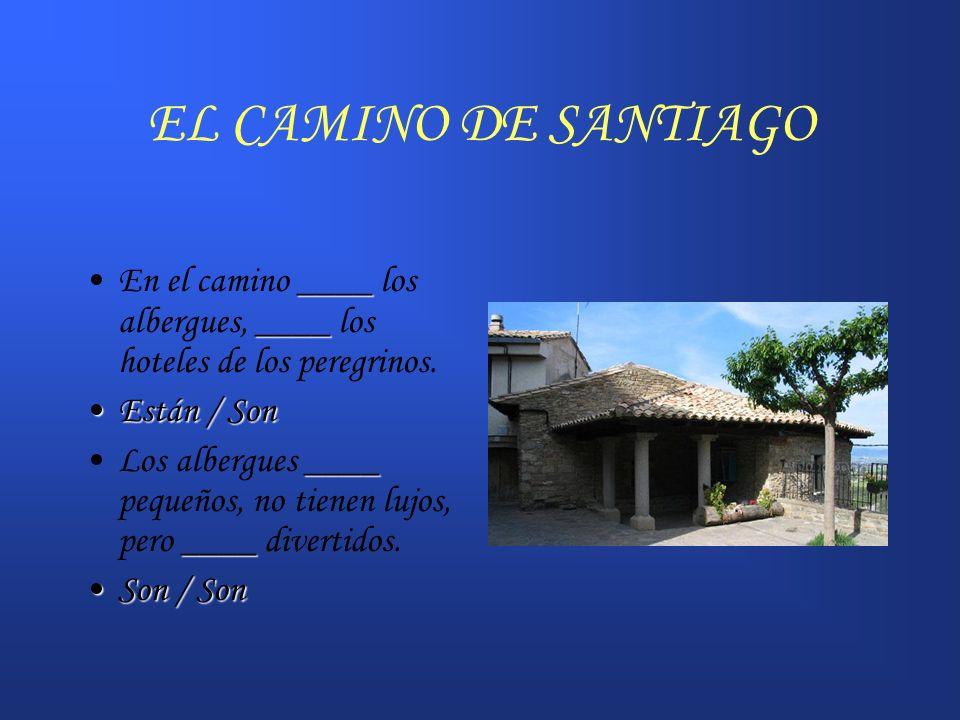 EL CAMINO DE SANTIAGOEn el camino ____ los albergues, ____ los hoteles de los peregrinos. Están / Son.