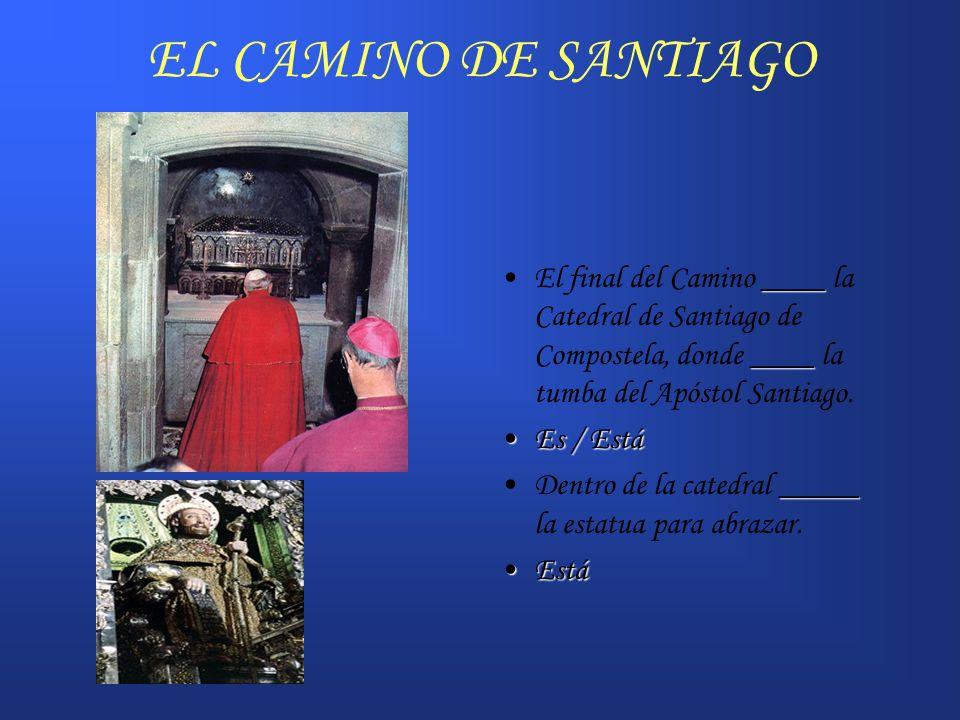 EL CAMINO DE SANTIAGO El final del Camino ____ la Catedral de Santiago de Compostela, donde ____ la tumba del Apóstol Santiago.