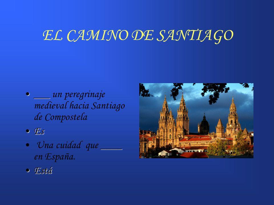 EL CAMINO DE SANTIAGO___ un peregrinaje medieval hacia Santiago de Compostela. Es. Una cuidad que ____ en España.