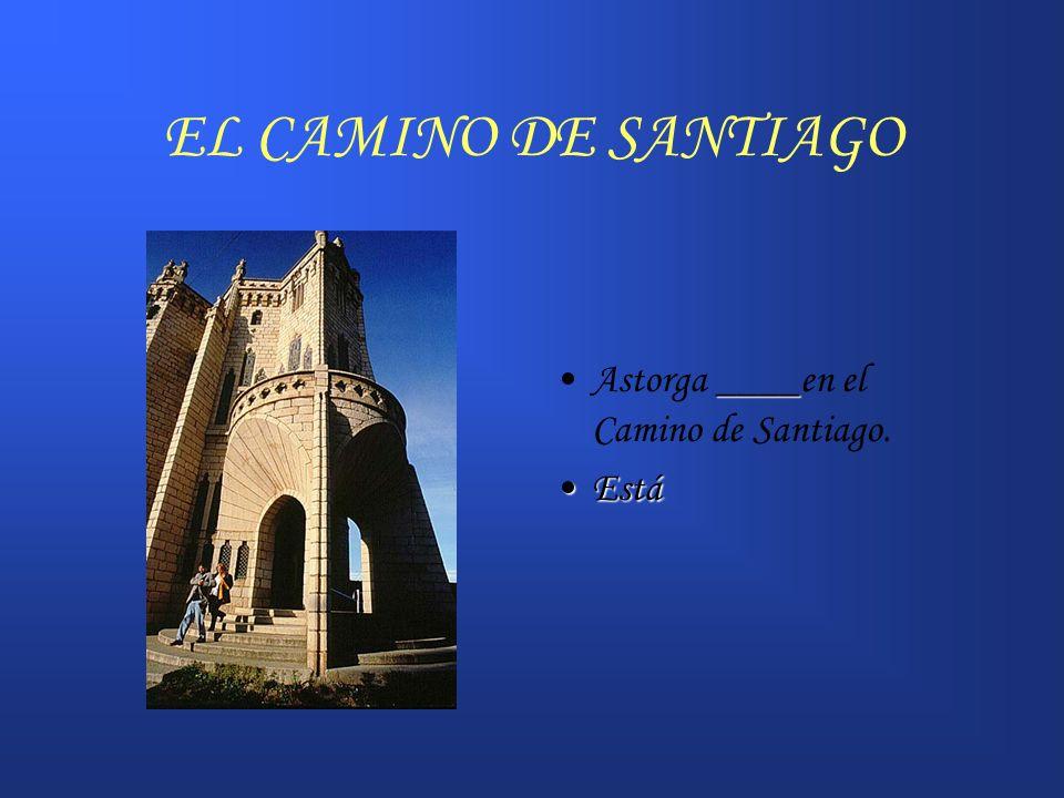 EL CAMINO DE SANTIAGO Astorga ____en el Camino de Santiago. Está