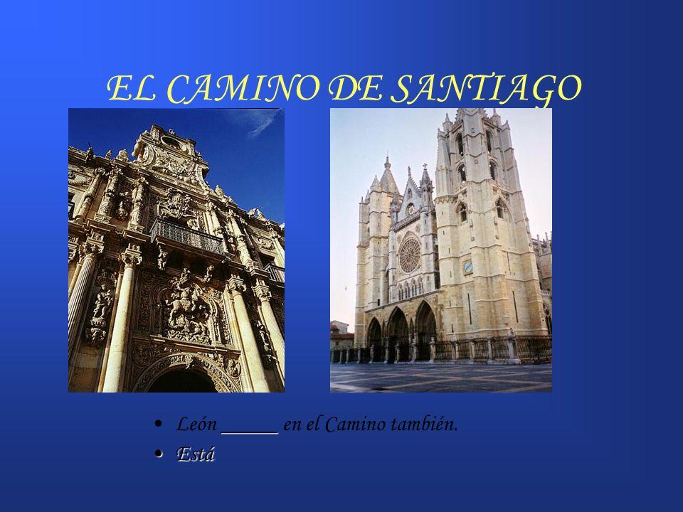 EL CAMINO DE SANTIAGO León _____ en el Camino también. Está
