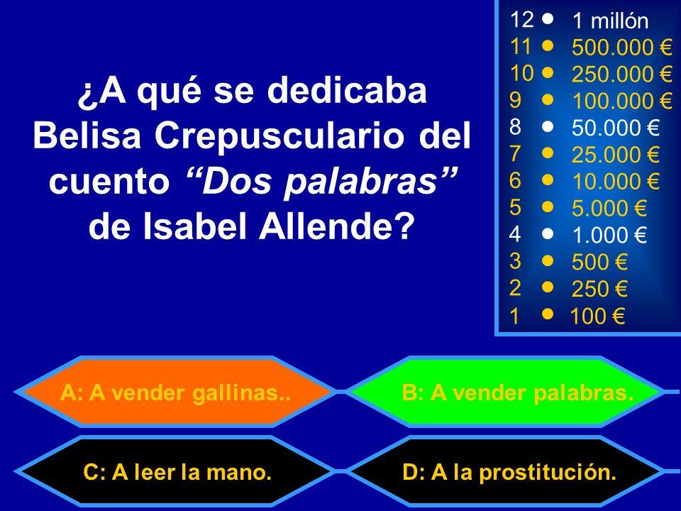 12 1 millón. 11. 500.000 € 10. 250.000 € ¿A qué se dedicaba Belisa Crepusculario del cuento Dos palabras de Isabel Allende