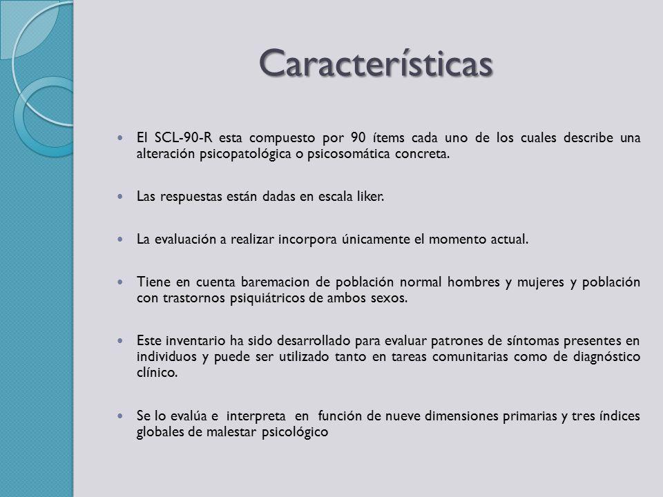 Características El SCL-90-R esta compuesto por 90 ítems cada uno de los cuales describe una alteración psicopatológica o psicosomática concreta.