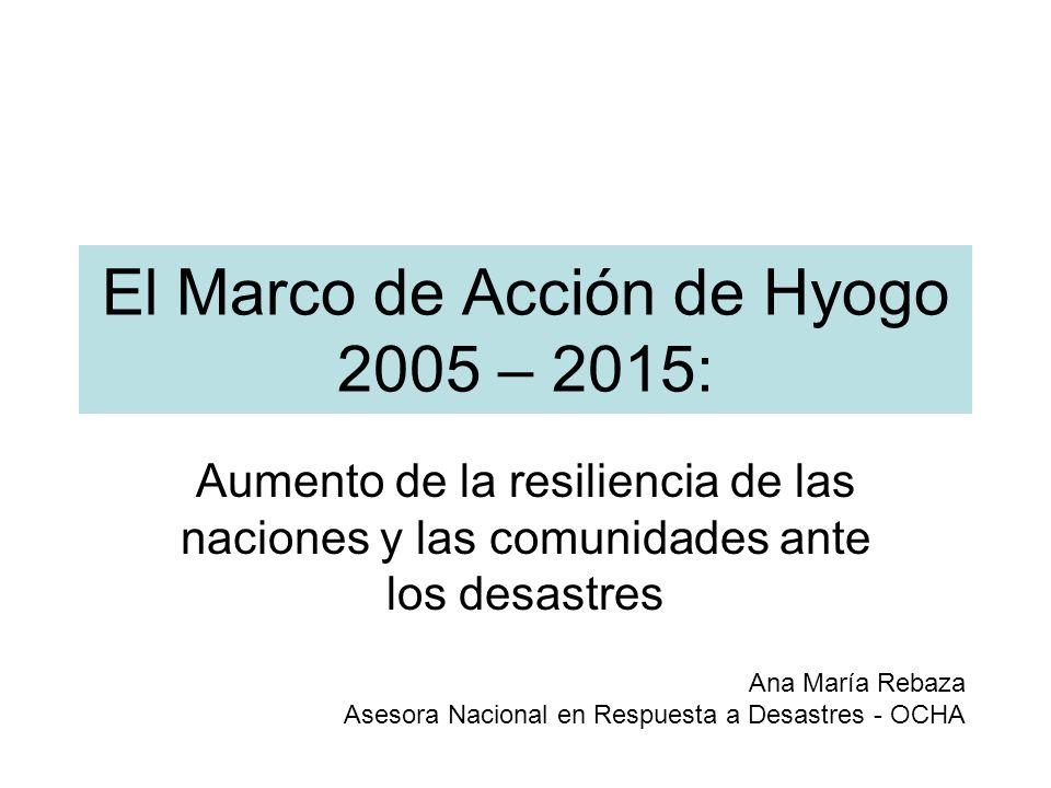 El Marco de Acción de Hyogo 2005 – 2015:
