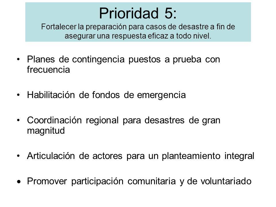 Prioridad 5: Fortalecer la preparación para casos de desastre a fin de asegurar una respuesta eficaz a todo nivel.