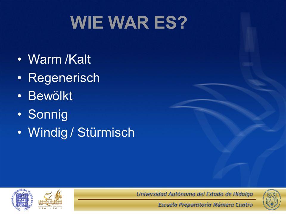 WIE WAR ES Warm /Kalt Regenerisch Bewölkt Sonnig Windig / Stürmisch