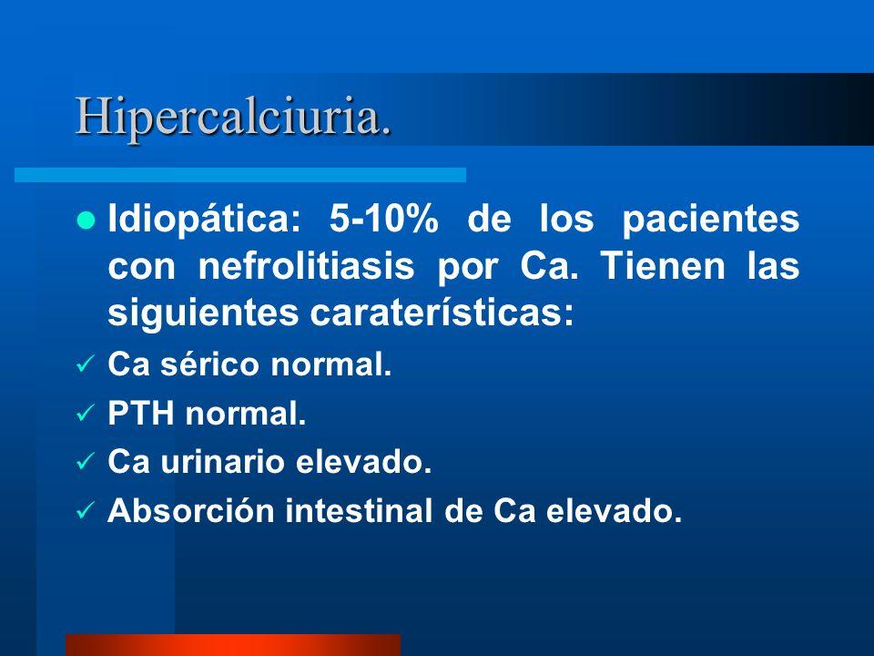 Hipercalciuria. Idiopática: 5-10% de los pacientes con nefrolitiasis por Ca. Tienen las siguientes caraterísticas: