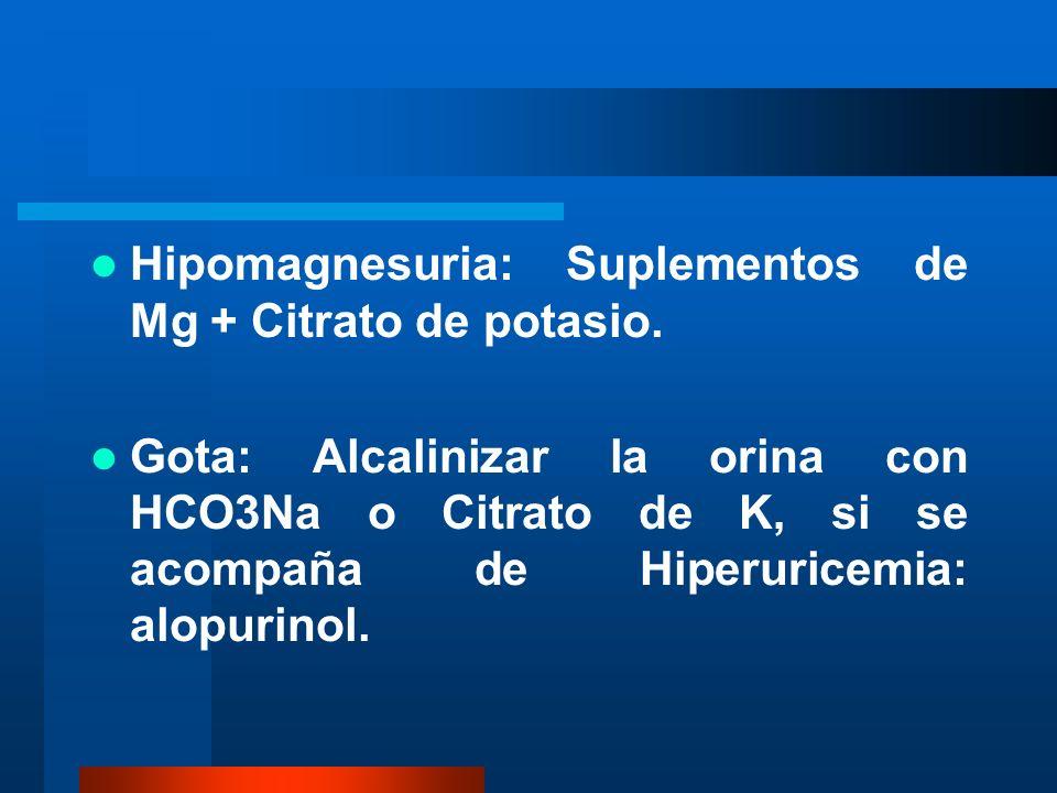 Hipomagnesuria: Suplementos de Mg + Citrato de potasio.