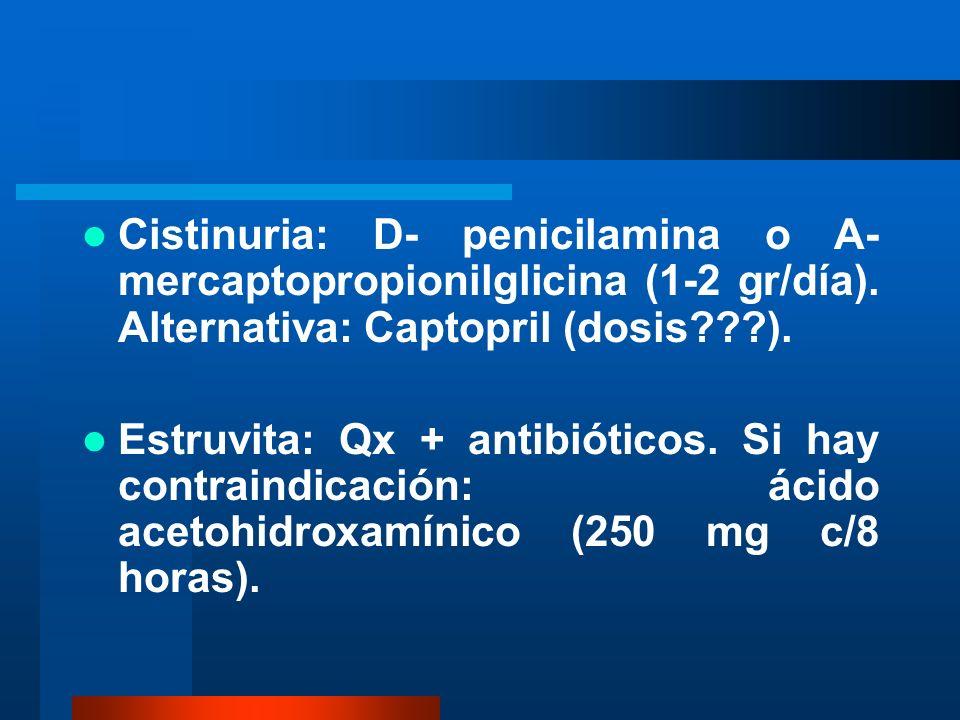Cistinuria: D- penicilamina o A- mercaptopropionilglicina (1-2 gr/día)