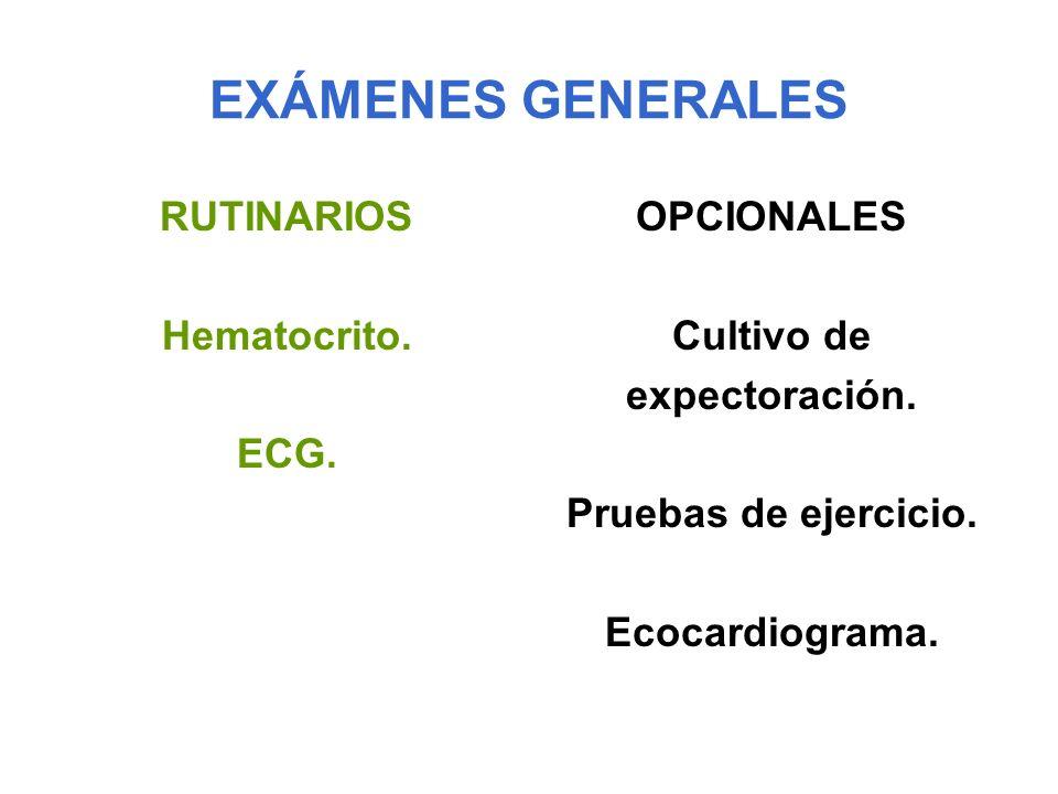 EXÁMENES GENERALES RUTINARIOS Hematocrito. ECG. OPCIONALES Cultivo de