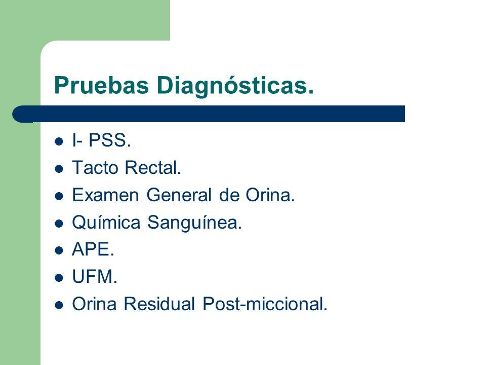 Pruebas Diagnósticas. I- PSS. Tacto Rectal. Examen General de Orina.