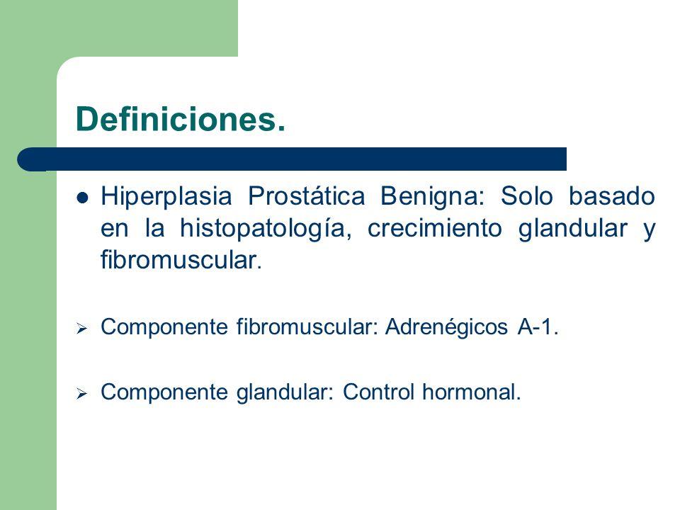 Definiciones. Hiperplasia Prostática Benigna: Solo basado en la histopatología, crecimiento glandular y fibromuscular.