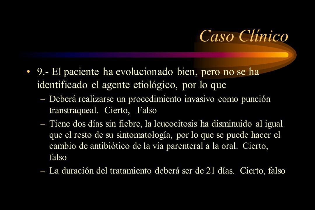 Caso Clínico 9.- El paciente ha evolucionado bien, pero no se ha identificado el agente etiológico, por lo que.