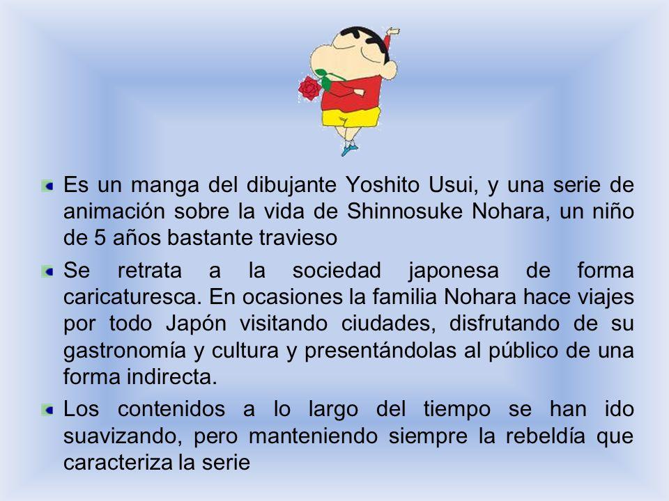 Es un manga del dibujante Yoshito Usui, y una serie de animación sobre la vida de Shinnosuke Nohara, un niño de 5 años bastante travieso