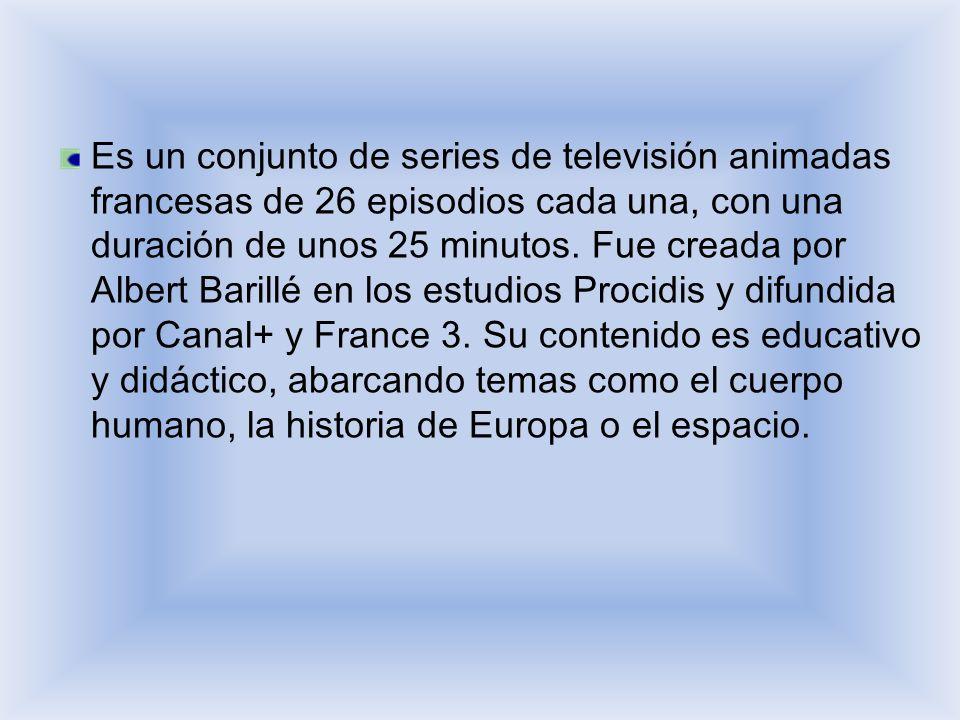 Es un conjunto de series de televisión animadas francesas de 26 episodios cada una, con una duración de unos 25 minutos.