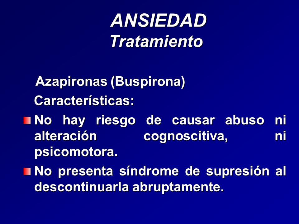 ANSIEDAD Tratamiento Azapironas (Buspirona) Características: