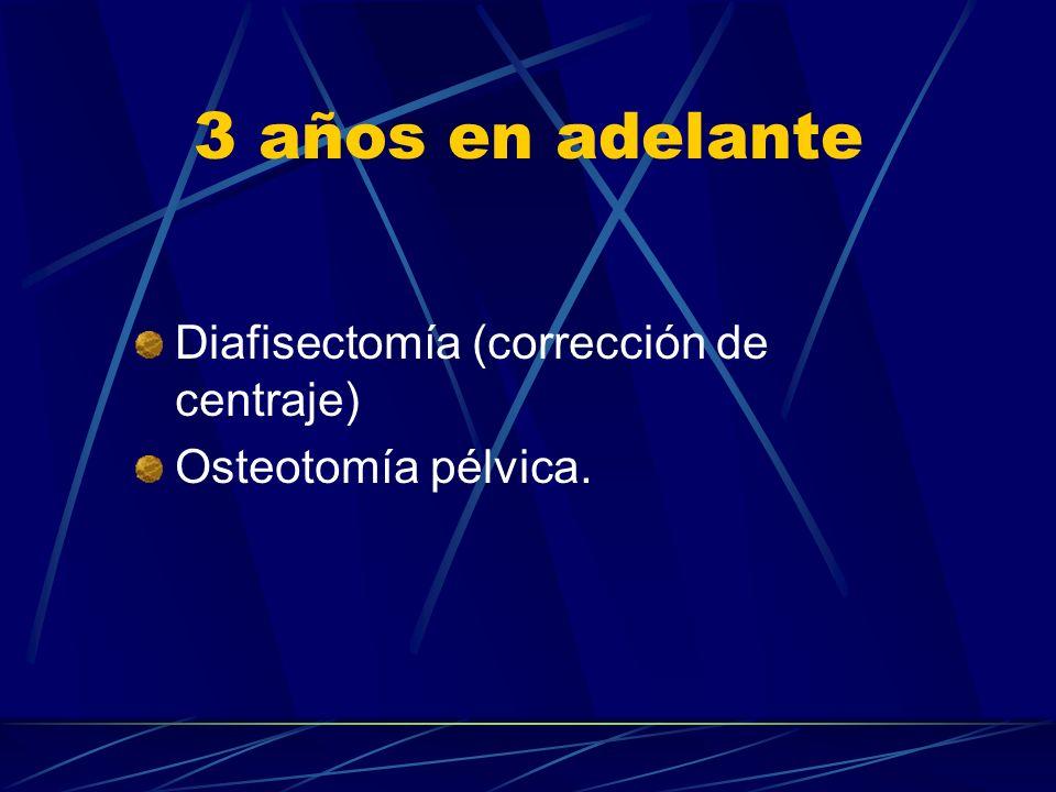 3 años en adelante Diafisectomía (corrección de centraje)