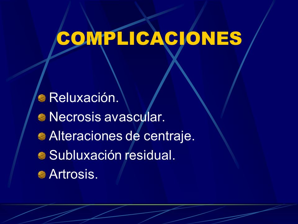 COMPLICACIONES Reluxación. Necrosis avascular.