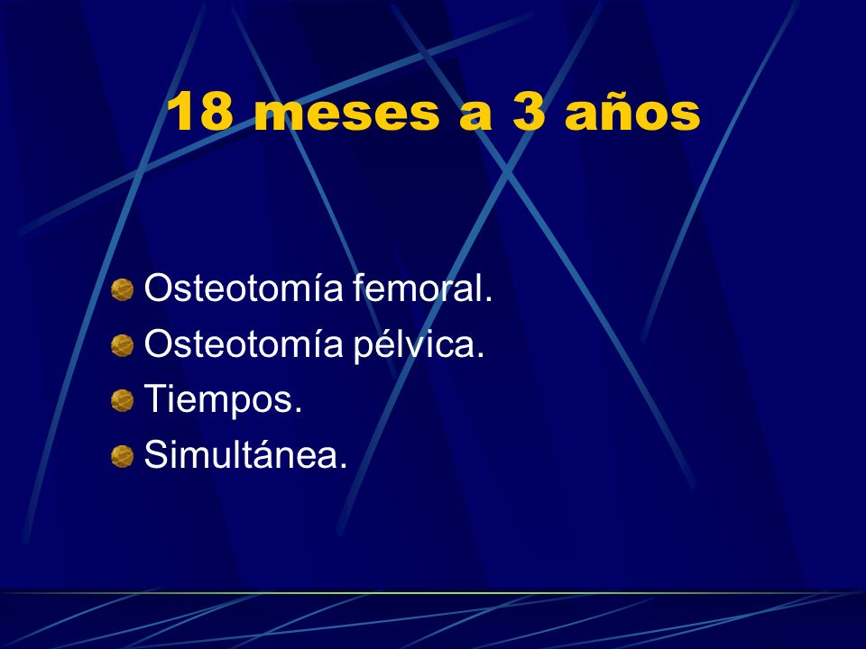 18 meses a 3 años Osteotomía femoral. Osteotomía pélvica. Tiempos.