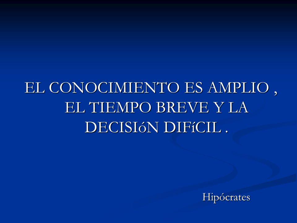 EL CONOCIMIENTO ES AMPLIO , EL TIEMPO BREVE Y LA DECISIóN DIFíCIL .