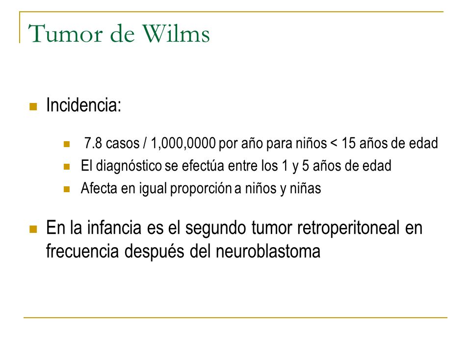 Tumor de Wilms Incidencia: