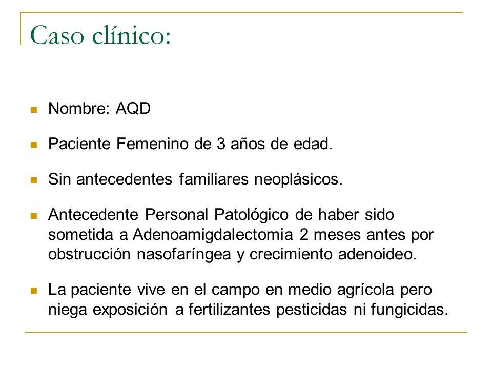 Caso clínico: Nombre: AQD Paciente Femenino de 3 años de edad.