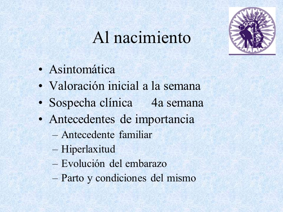Al nacimiento Asintomática Valoración inicial a la semana