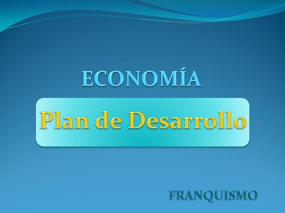 ECONOMÍA Plan de Desarrollo FRANQUISMO