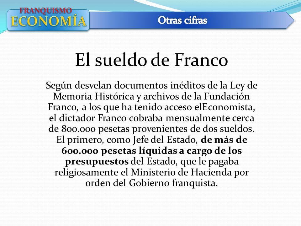 El sueldo de Franco ECONOMÍA Otras cifras