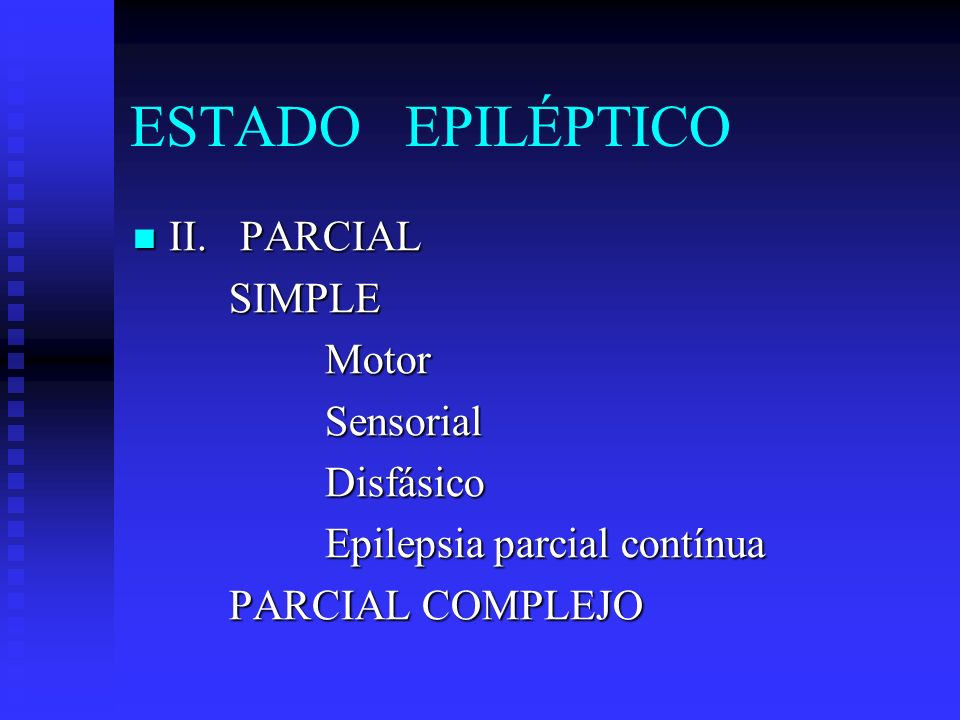 ESTADO EPILÉPTICO II. PARCIAL SIMPLE Motor Sensorial Disfásico