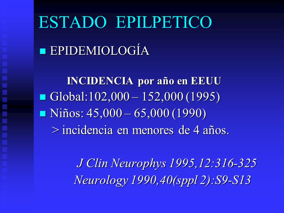 ESTADO EPILPETICO EPIDEMIOLOGÍA Global:102,000 – 152,000 (1995)
