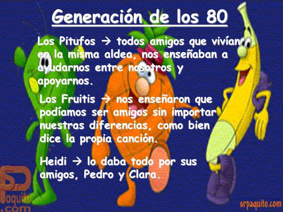 Generación de los 80Los Pitufos  todos amigos que vivían en la misma aldea, nos enseñaban a ayudarnos entre nosotros y apoyarnos.