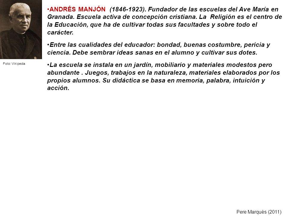ANDRÉS MANJÓN (1846-1923). Fundador de las escuelas del Ave María en Granada. Escuela activa de concepción cristiana. La Religión es el centro de la Educación, que ha de cultivar todas sus facultades y sobre todo el carácter.