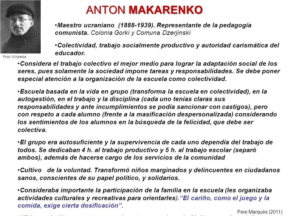 ANTON MAKARENKO Maestro ucraniano (1888-1939). Representante de la pedagogía comunista. Colonia Gorki y Comuna Dzerjinski.
