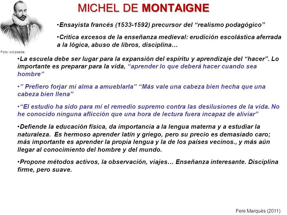 MICHEL DE MONTAIGNE Ensayista francés (1533-1592) precursor del realismo podagógico