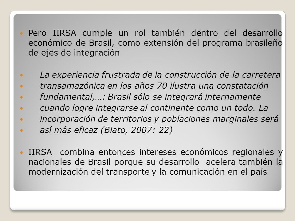 Pero IIRSA cumple un rol también dentro del desarrollo económico de Brasil, como extensión del programa brasileño de ejes de integración