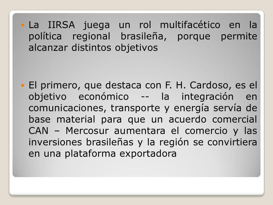 La IIRSA juega un rol multifacético en la política regional brasileña, porque permite alcanzar distintos objetivos